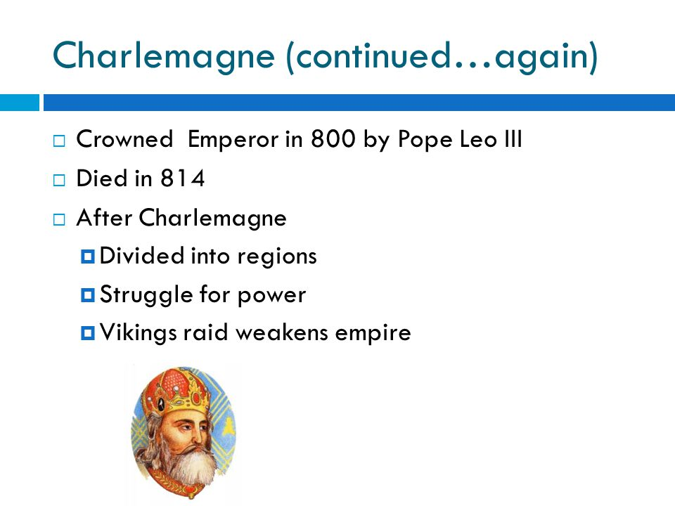 Collapse  Last Dynasty in Power Carolingian Dynasty  Pre-Fall Charlemagne appointed by Pope Lucrative Wars Result  Lead to problems among- Income, Loyalty, Leader  Large Kingdoms Split into 3 sections