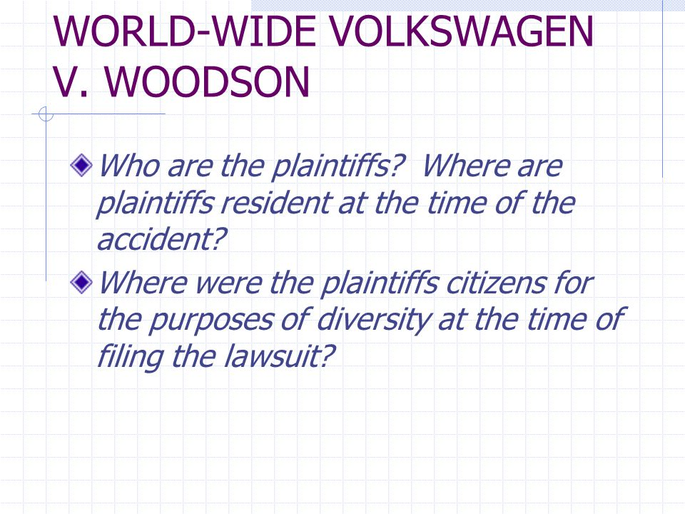 WORLD-WIDE VOLKSWAGEN Who are the defendants.Which Ds challenge personal jurisdiction.