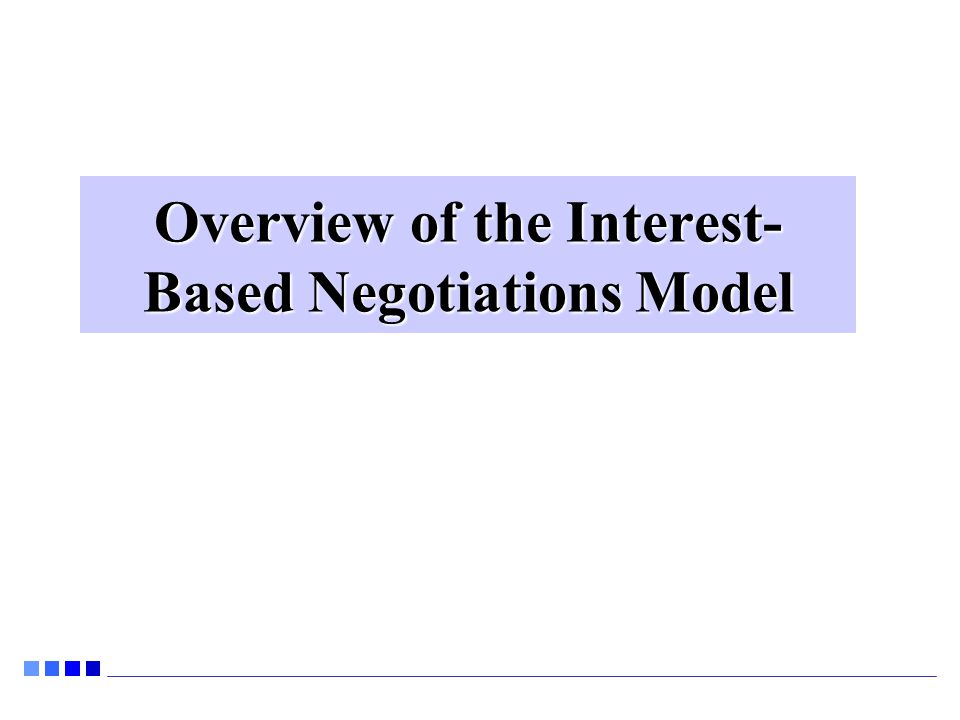 Overview of the Interest- Based Negotiations Model