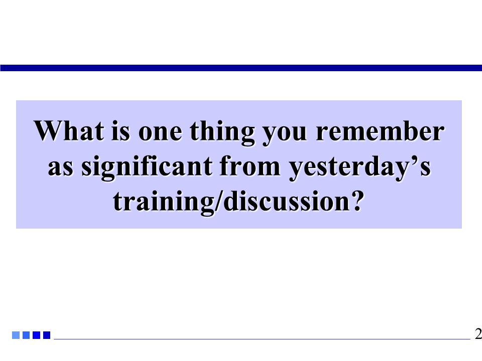 What is one thing you remember as significant from yesterday's training/discussion? 2