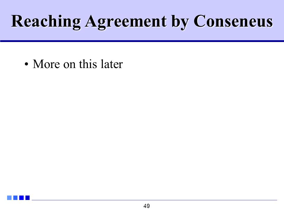 49 Reaching Agreement by Conseneus More on this later