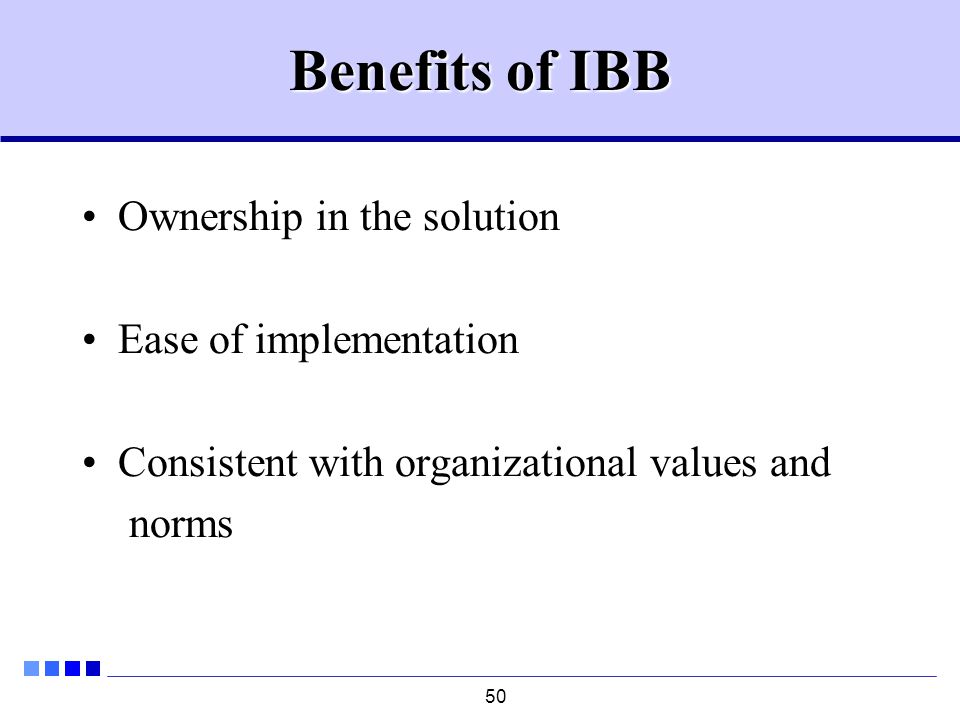 50 Benefits of IBB Ownership in the solution Ease of implementation Consistent with organizational values and norms