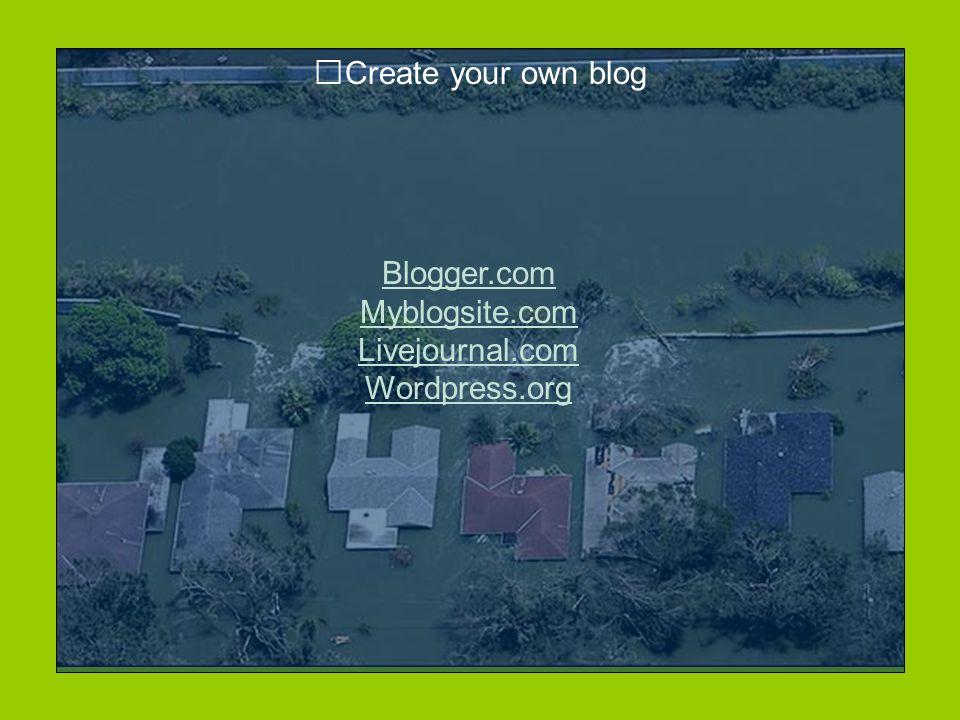 Create your own blog Blogger.com Myblogsite.com Livejournal.com Wordpress.org