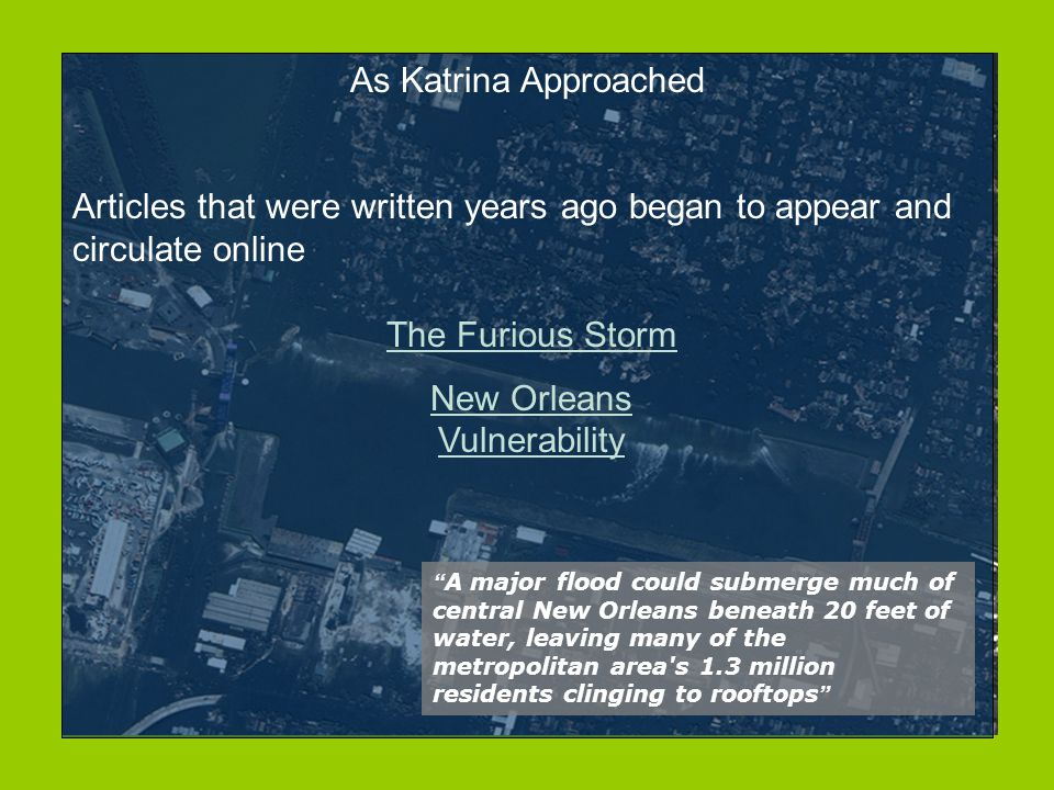 "As Katrina Approached Articles that were written years ago began to appear and circulate online "" A major flood could submerge much of central New Orl"