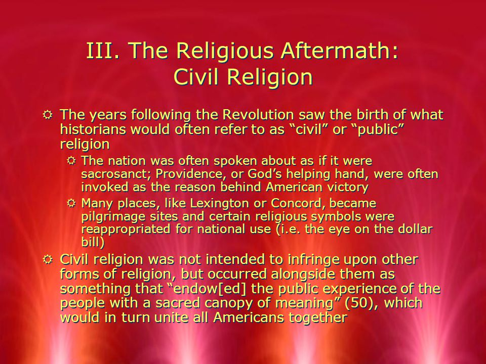 """III. The Religious Aftermath: Civil Religion RThe years following the Revolution saw the birth of what historians would often refer to as """"civil"""" or """""""