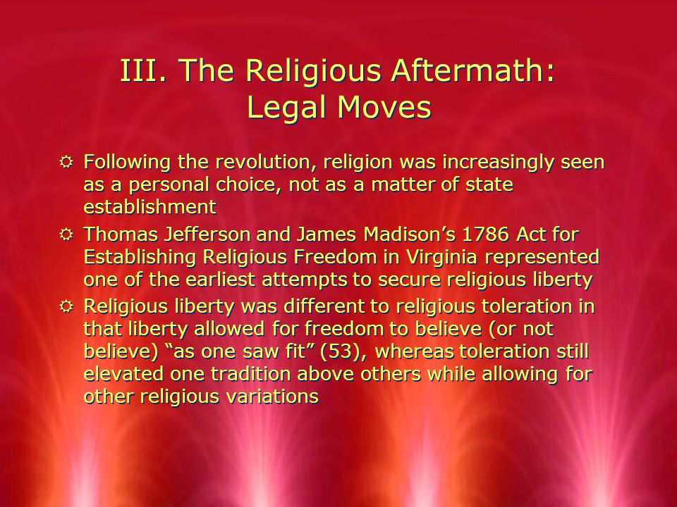 III. The Religious Aftermath: Legal Moves RFollowing the revolution, religion was increasingly seen as a personal choice, not as a matter of state est