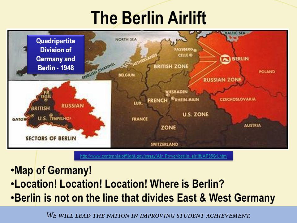 The Berlin Airlift http://www.centennialofflight.gov/essay/Air_Power/berlin_airlift/AP35G1.htm Quadripartite Division of Germany and Berlin - 1948 Map of Germany.