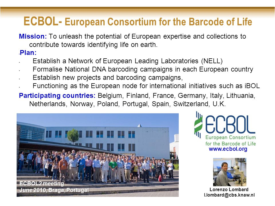 ECBOL- European Consortium for the Barcode of Life Mission: To unleash the potential of European expertise and collections to contribute towards identifying life on earth.