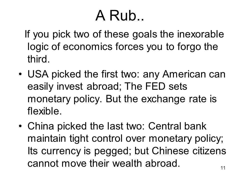11 A Rub.. If you pick two of these goals the inexorable logic of economics forces you to forgo the third. USA picked the first two: any American can