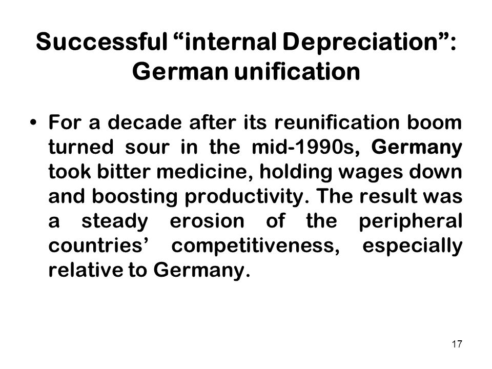 "17 Successful ""internal Depreciation"": German unification For a decade after its reunification boom turned sour in the mid-1990s, Germany took bitter"