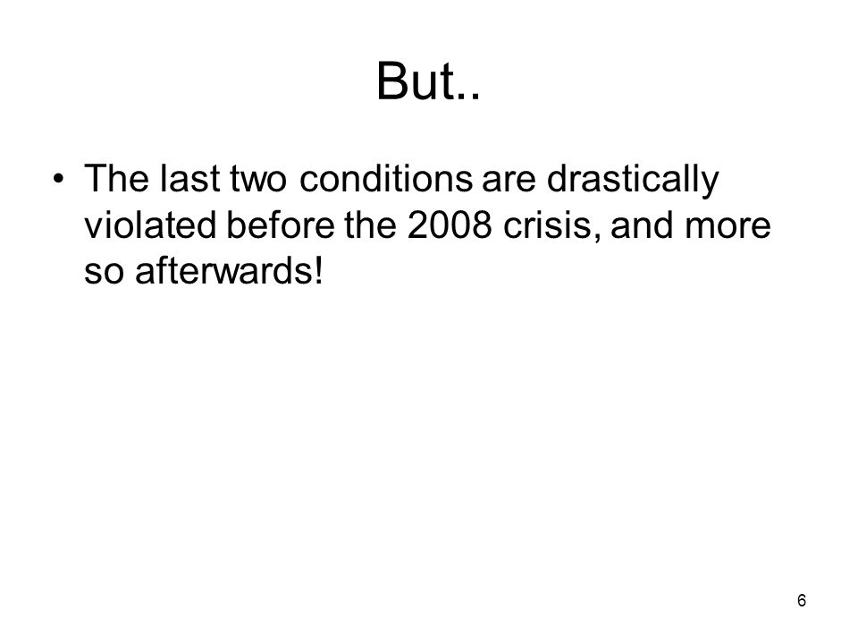 6 But.. The last two conditions are drastically violated before the 2008 crisis, and more so afterwards!