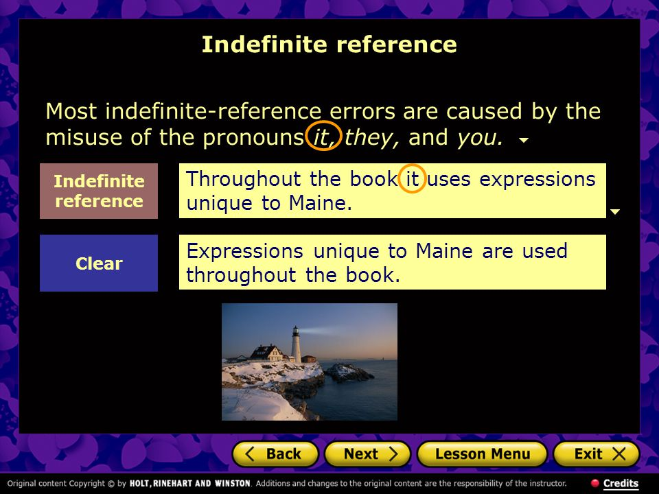 Most indefinite-reference errors are caused by the misuse of the pronouns it, they, and you.