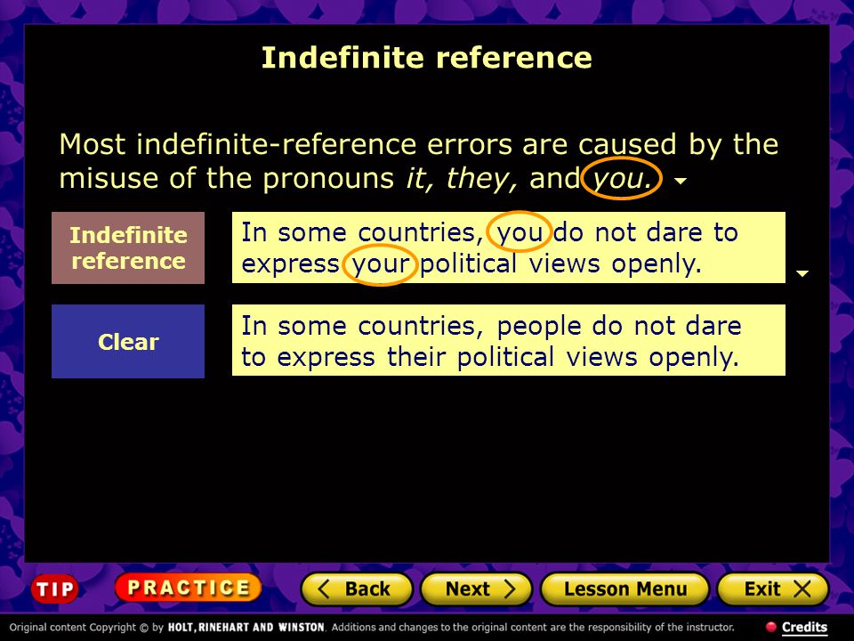 Most indefinite-reference errors are caused by the misuse of the pronouns it, they, and you. Indefinite reference In some countries, you do not dare t
