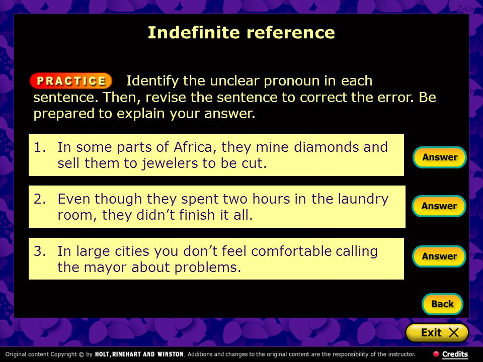 1.In some parts of Africa, they mine diamonds and sell them to jewelers to be cut. Identify the unclear pronoun in each sentence. Then, revise the sen