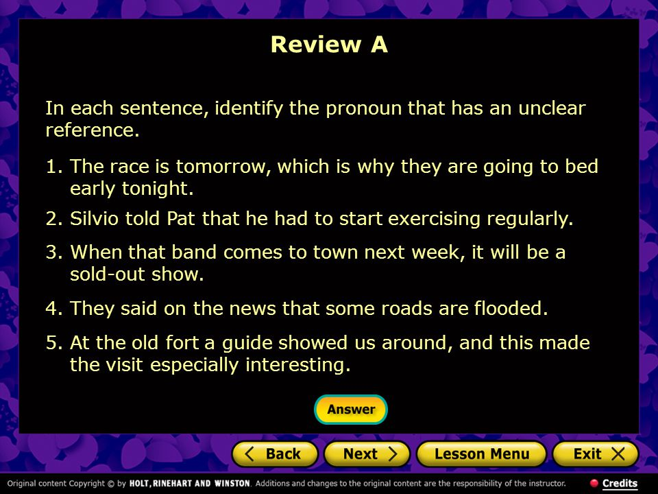 Review A In each sentence, identify the pronoun that has an unclear reference.