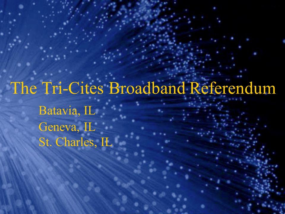 The Tri-Cites Broadband Referendum Batavia, IL Geneva, IL St. Charles, IL