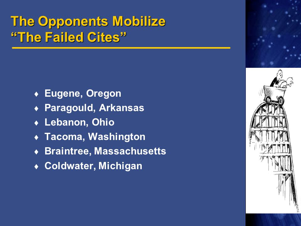 The Opponents Mobilize The Failed Cites  Eugene, Oregon  Paragould, Arkansas  Lebanon, Ohio  Tacoma, Washington  Braintree, Massachusetts  Coldwater, Michigan