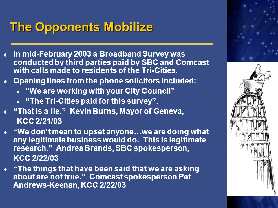 The Opponents Mobilize  In mid-February 2003 a Broadband Survey was conducted by third parties paid by SBC and Comcast with calls made to residents of the Tri-Cities.