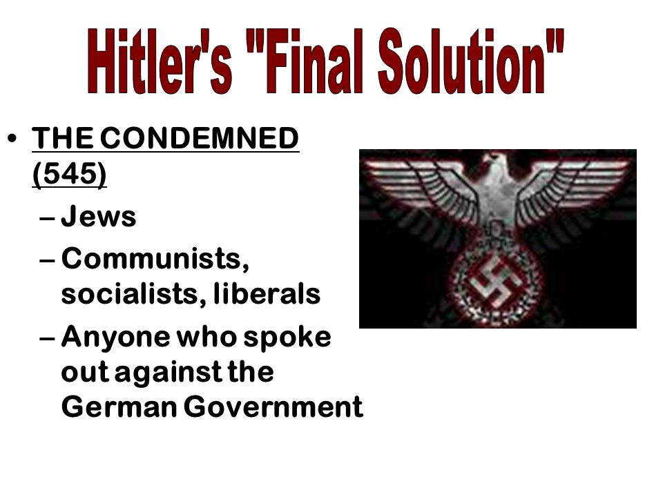THE CONDEMNED (545) –Jews –Communists, socialists, liberals –Anyone who spoke out against the German Government
