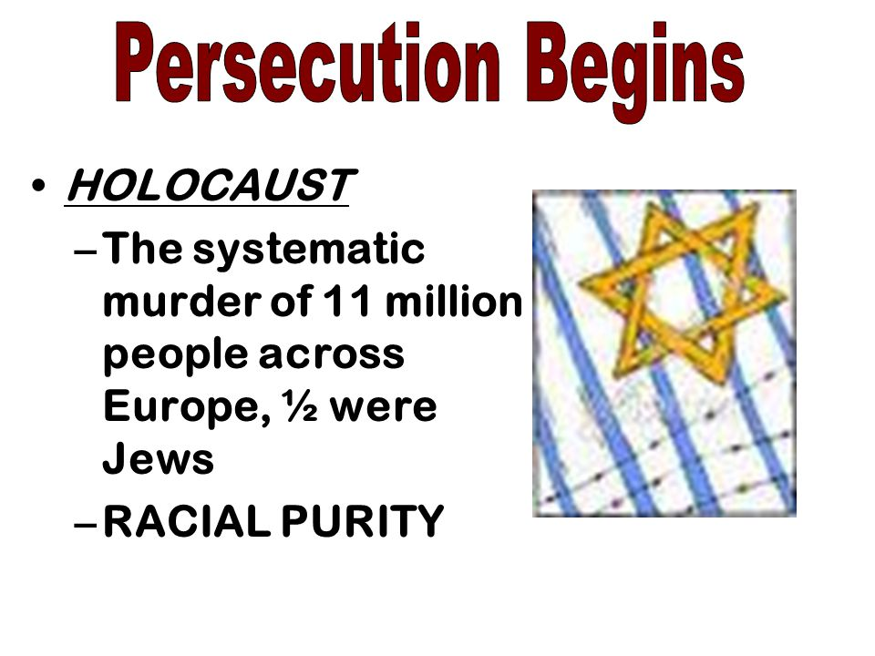 HOLOCAUST –The systematic murder of 11 million people across Europe, ½ were Jews –RACIAL PURITY