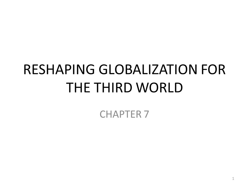 RESHAPING GLOBALZATION FOR THE THIRD WORLD The ability of the first world to cause economic development and prevent financial crisis in the third world is very limited.