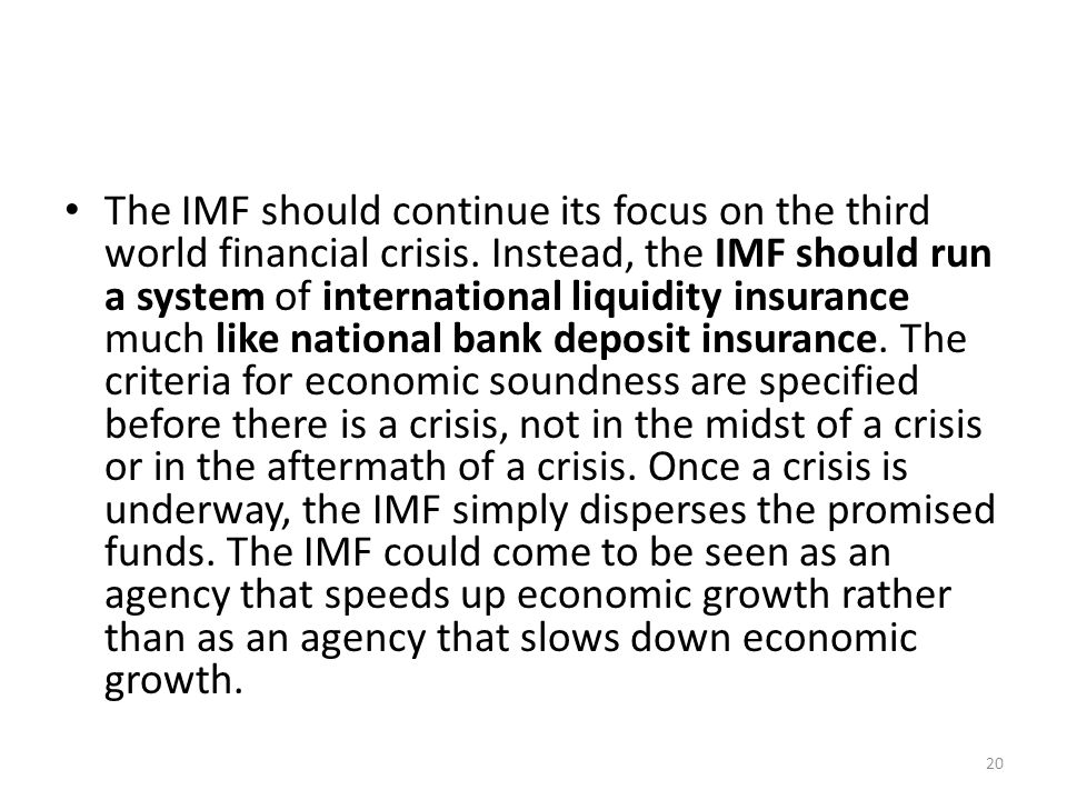 The IMF should continue its focus on the third world financial crisis. Instead, the IMF should run a system of international liquidity insurance much