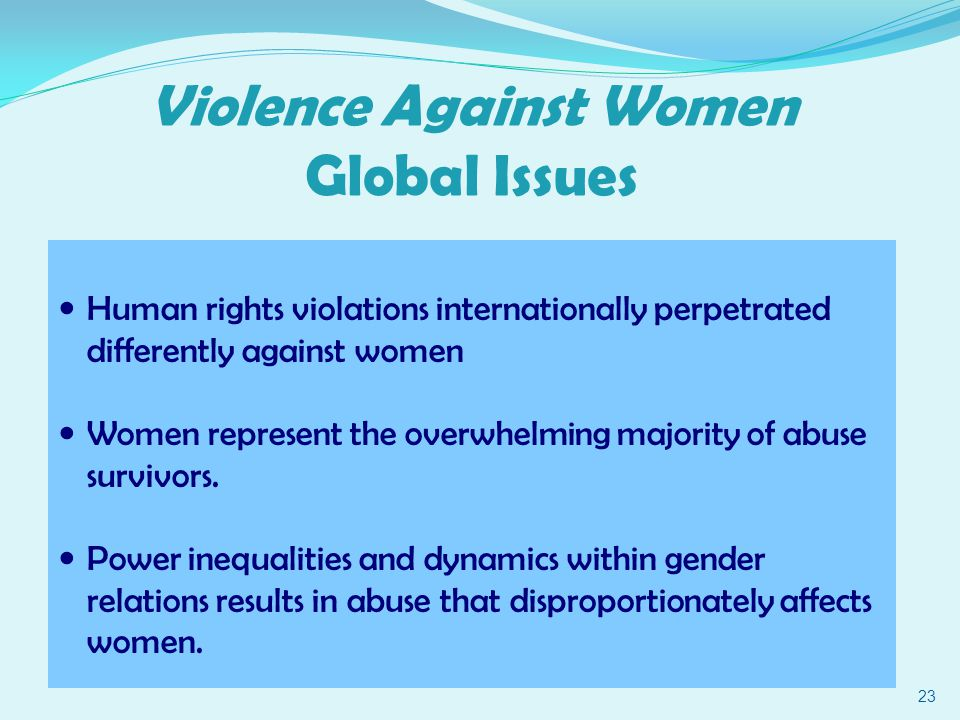 Human rights violations internationally perpetrated differently against women Women represent the overwhelming majority of abuse survivors.