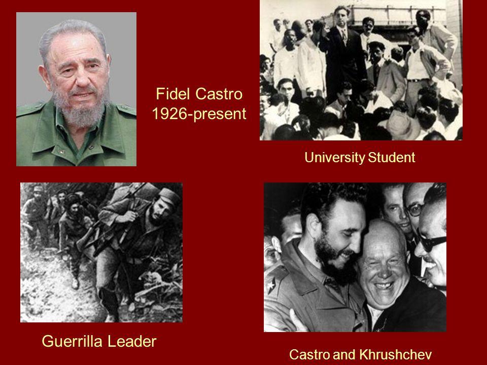 Fidel Castro 1926-present University Student Guerrilla Leader Castro and Khrushchev