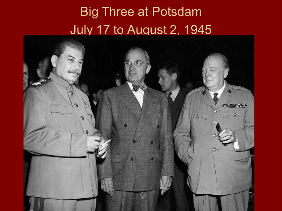 Big Three at Potsdam July 17 to August 2, 1945
