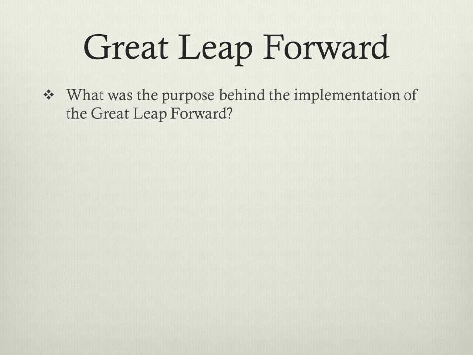  What was the purpose behind the implementation of the Great Leap Forward