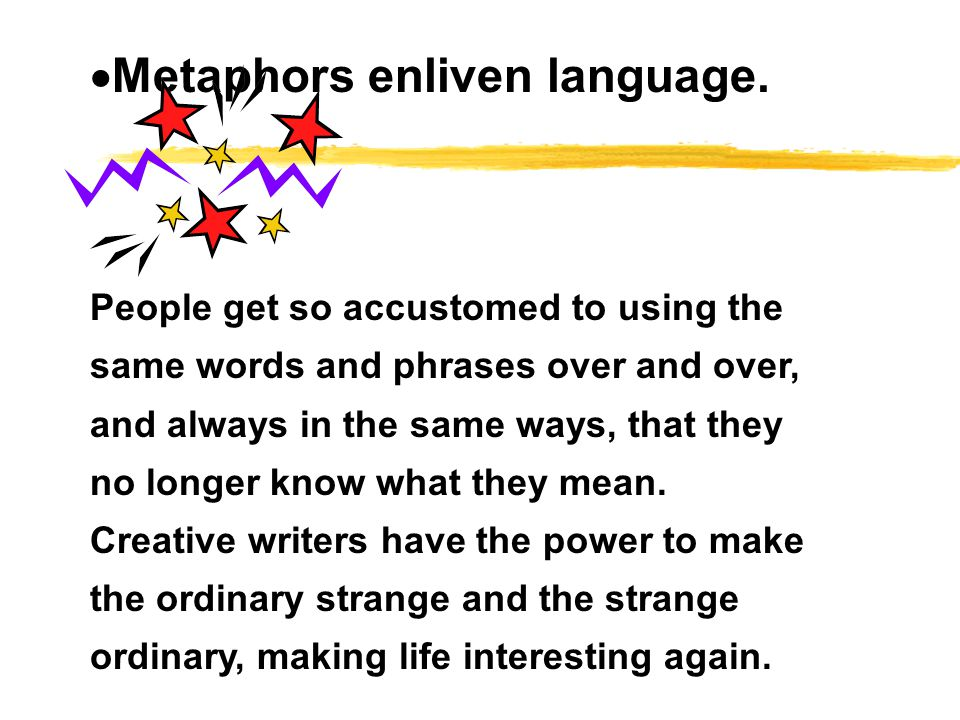 Why would I want to use a simile, metaphor, or analogy? zEnliven your writing zEconomize your use of language zExplore the use of powerful images