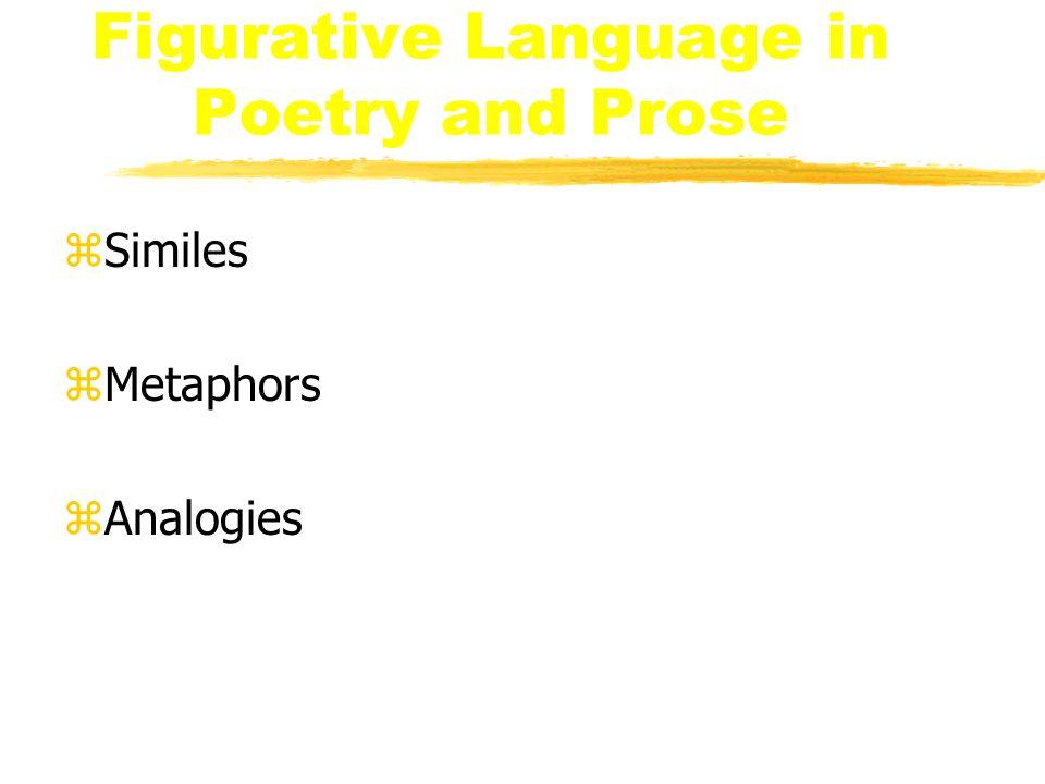 Figurative Language in Poetry and Prose zSimiles zMetaphors zAnalogies