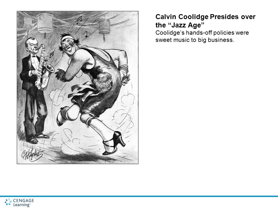 "Calvin Coolidge Presides over the ""Jazz Age"" Coolidge's hands-off policies were sweet music to big business."