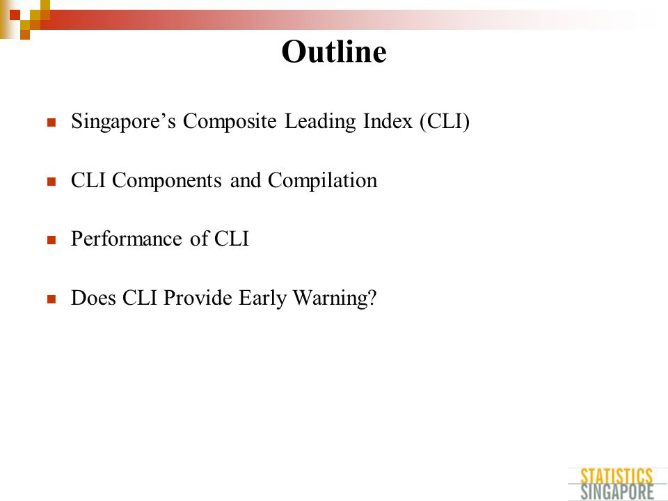 Outline Singapore's Composite Leading Index (CLI) CLI Components and Compilation Performance of CLI Does CLI Provide Early Warning