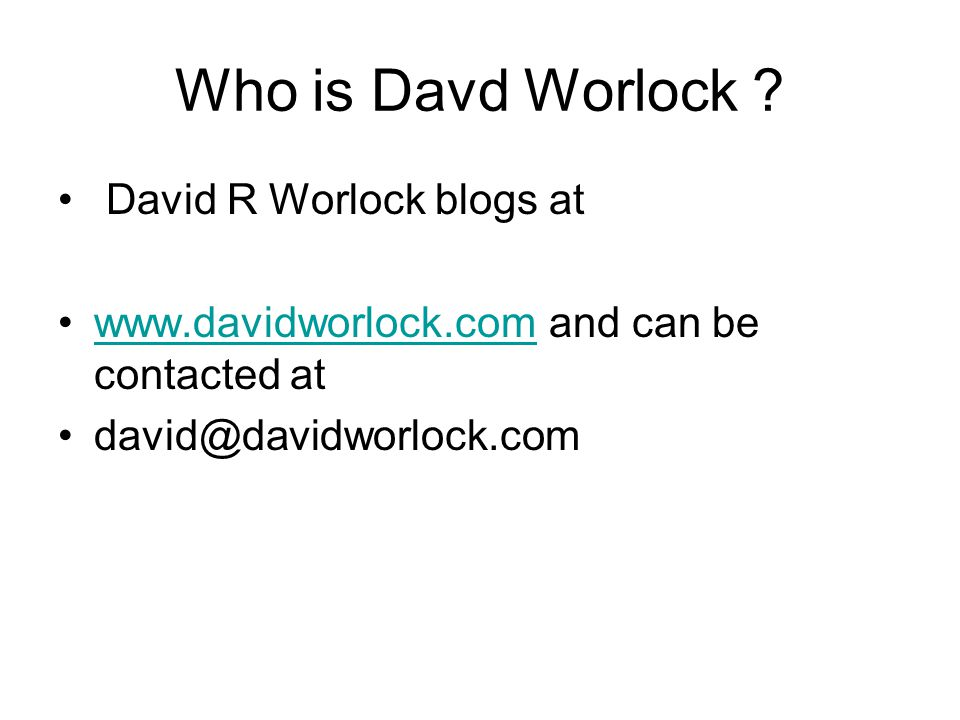 Who is Davd Worlock ? David R Worlock blogs at www.davidworlock.com and can be contacted atwww.davidworlock.com david@davidworlock.com