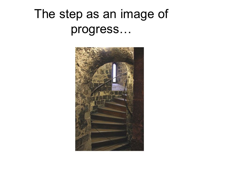 The step as an image of progress…