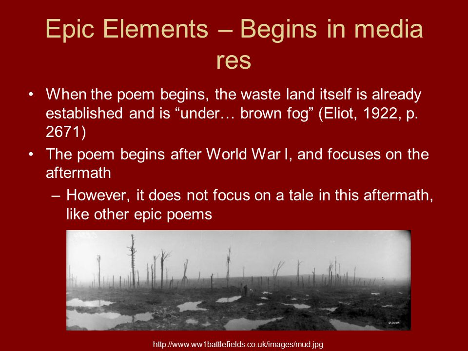 Epic Elements – Vast Setting The Waste Land references Europe as a whole, with focuses on England (specifically London) and Germany Through the perspectives of different speakers, the reader can never be sure of where they are, making the setting feel even larger