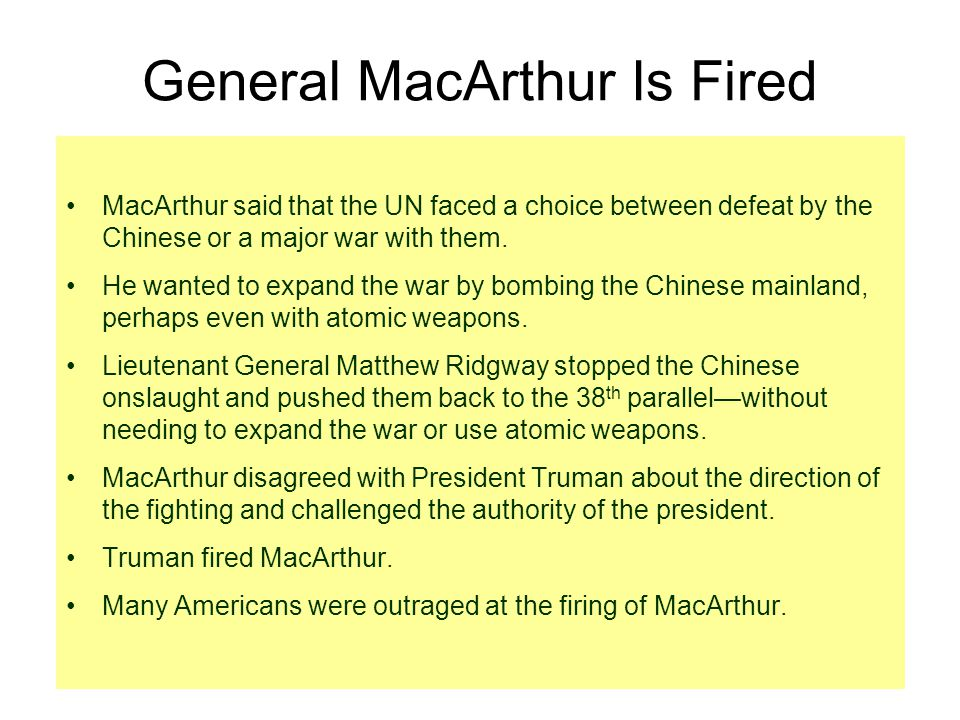 General MacArthur Is Fired MacArthur said that the UN faced a choice between defeat by the Chinese or a major war with them.