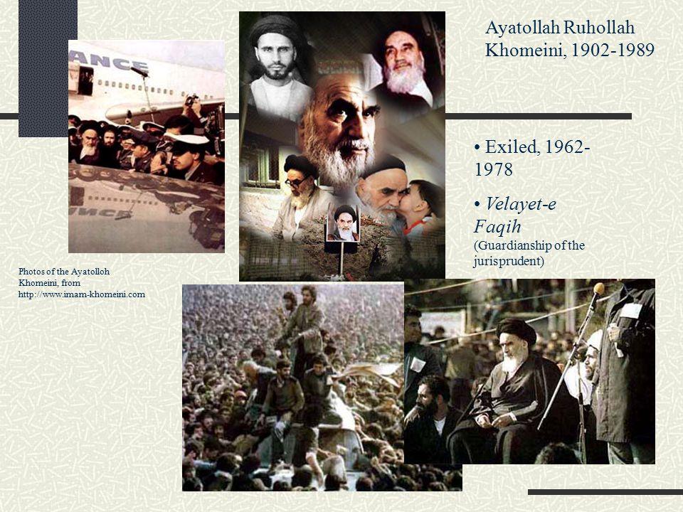 Photos of the Ayatolloh Khomeini, from http://www.imam-khomeini.com Ayatollah Ruhollah Khomeini, 1902-1989 Exiled, 1962- 1978 Velayet-e Faqih (Guardia