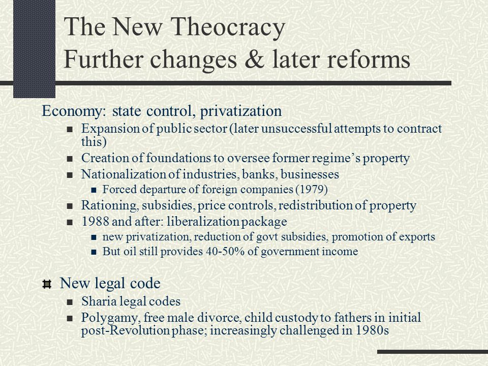 The New Theocracy Further changes & later reforms Economy: state control, privatization Expansion of public sector (later unsuccessful attempts to con