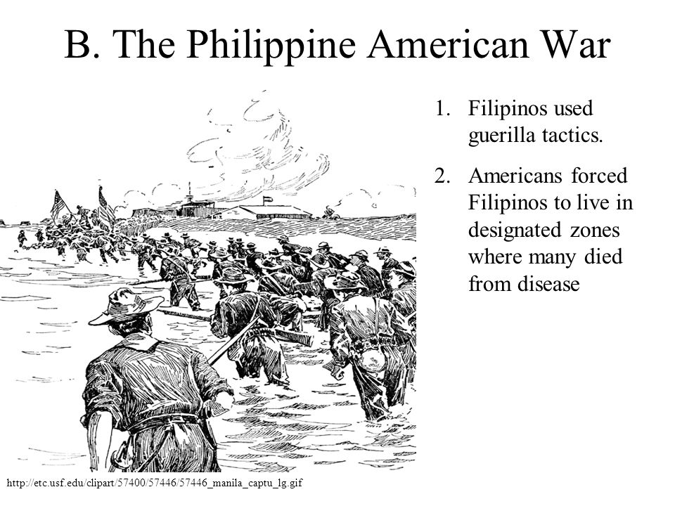 B.The Philippine American War 1.Filipinos used guerilla tactics.