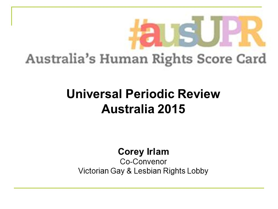 Universal Periodic Review Australia 2015 Corey Irlam Co-Convenor Victorian Gay & Lesbian Rights Lobby