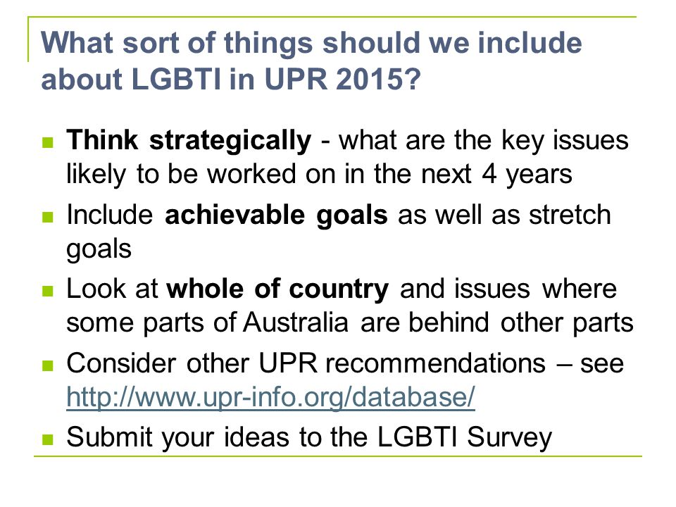 What sort of things should we include about LGBTI in UPR 2015? Think strategically - what are the key issues likely to be worked on in the next 4 year