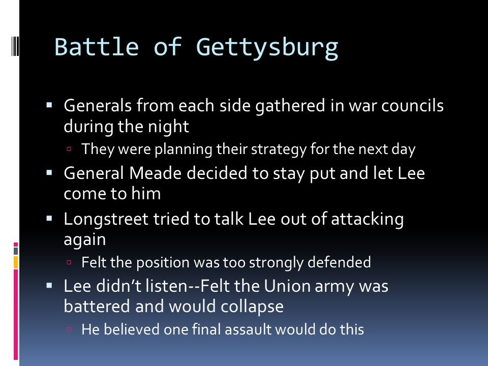 Day 2  Lee orders General James Longstreet to attack at Cemetery Ridge  Confederate soldiers attack at an unprotected Union hill known as Little Round Top  Union leaders send Colonel Joshua L.