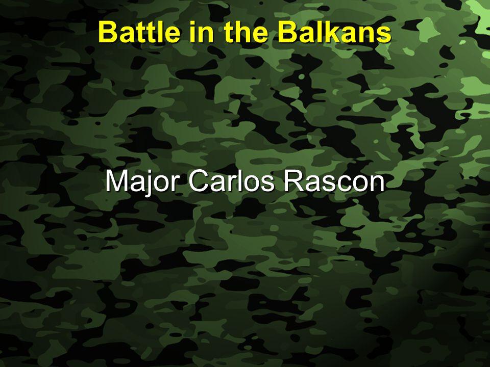 Slide 1 Battle in the Balkans Major Carlos Rascon