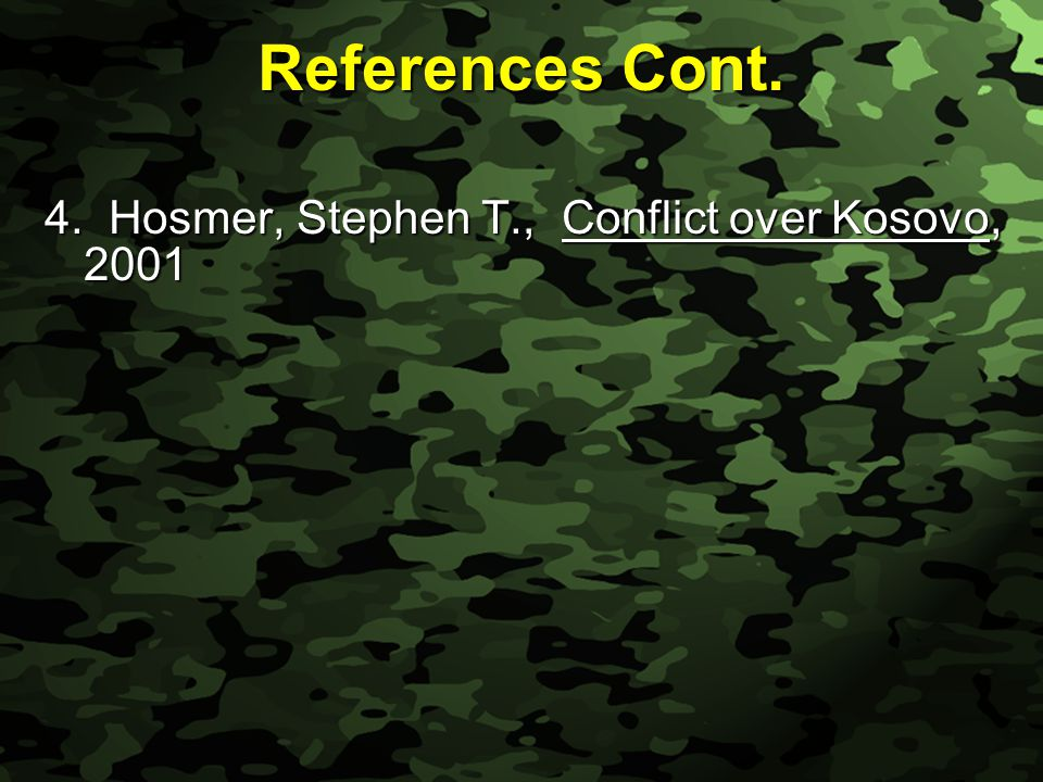 Slide 5 References Cont. 4. Hosmer, Stephen T., Conflict over Kosovo, 2001
