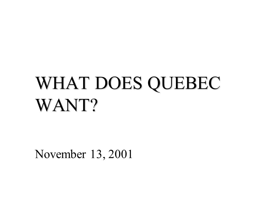 WHAT DOES QUEBEC WANT? November 13, 2001