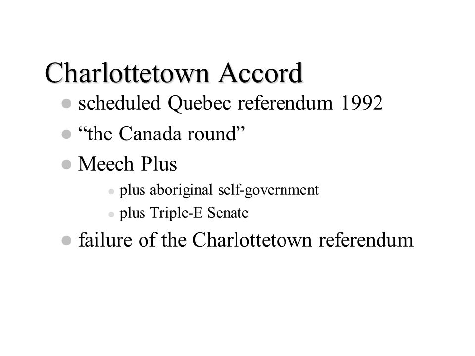"Charlottetown Accord scheduled Quebec referendum 1992 ""the Canada round"" Meech Plus plus aboriginal self-government plus Triple-E Senate failure of th"