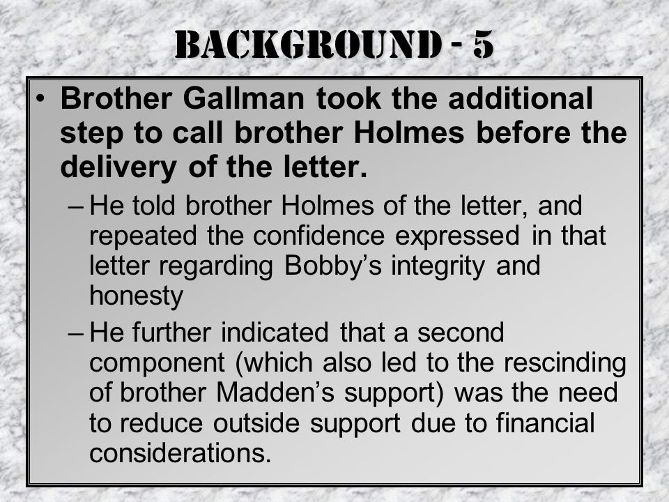 Background - 5 Brother Gallman took the additional step to call brother Holmes before the delivery of the letter.