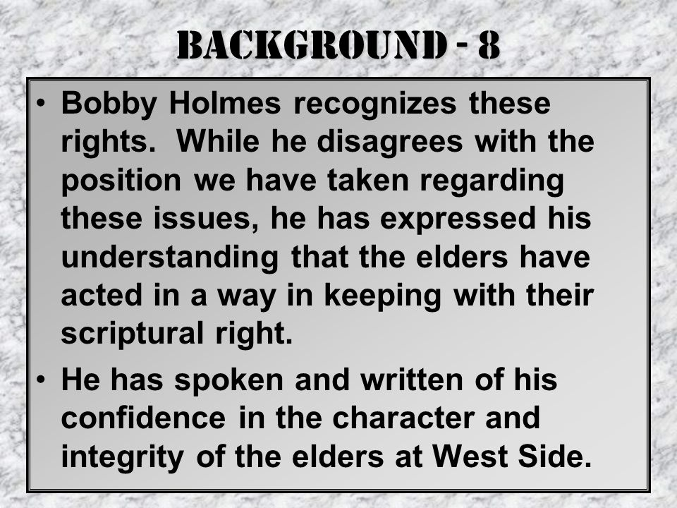 Background - 8 Bobby Holmes recognizes these rights.